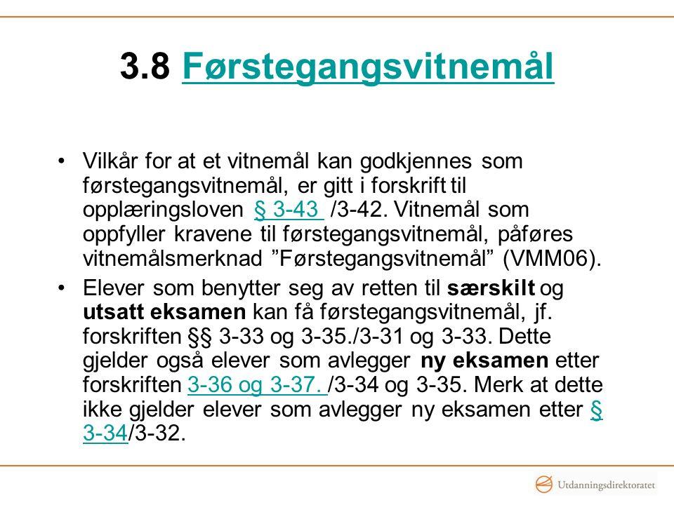 3.8 FørstegangsvitnemålFørstegangsvitnemål Vilkår for at et vitnemål kan godkjennes som førstegangsvitnemål, er gitt i forskrift til opplæringsloven § 3-43 /3-42.