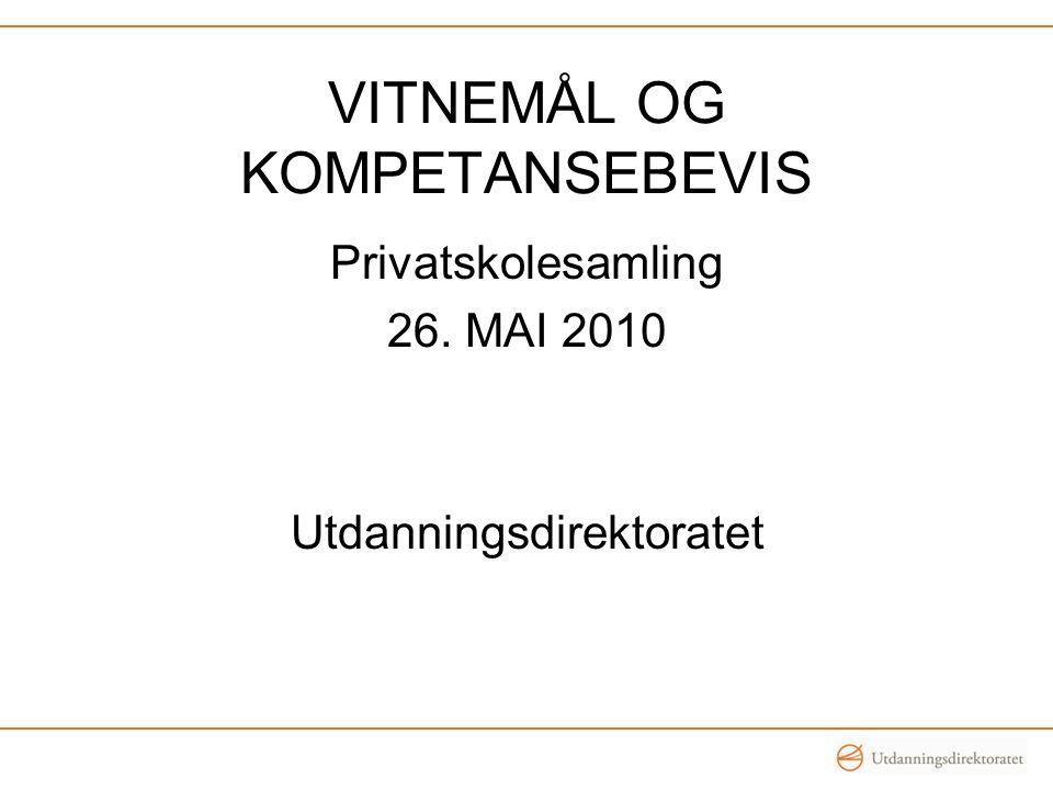 VITNEMÅL OG KOMPETANSEBEVIS Privatskolesamling 26. MAI 2010 Utdanningsdirektoratet