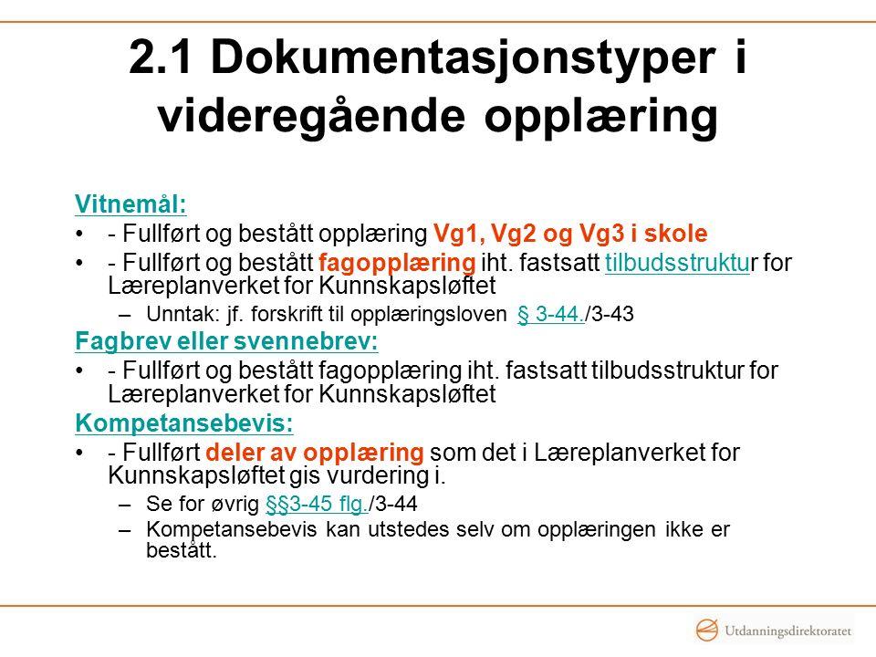 2.1 Dokumentasjonstyper i videregående opplæring Vitnemål: - Fullført og bestått opplæring Vg1, Vg2 og Vg3 i skole - Fullført og bestått fagopplæring iht.