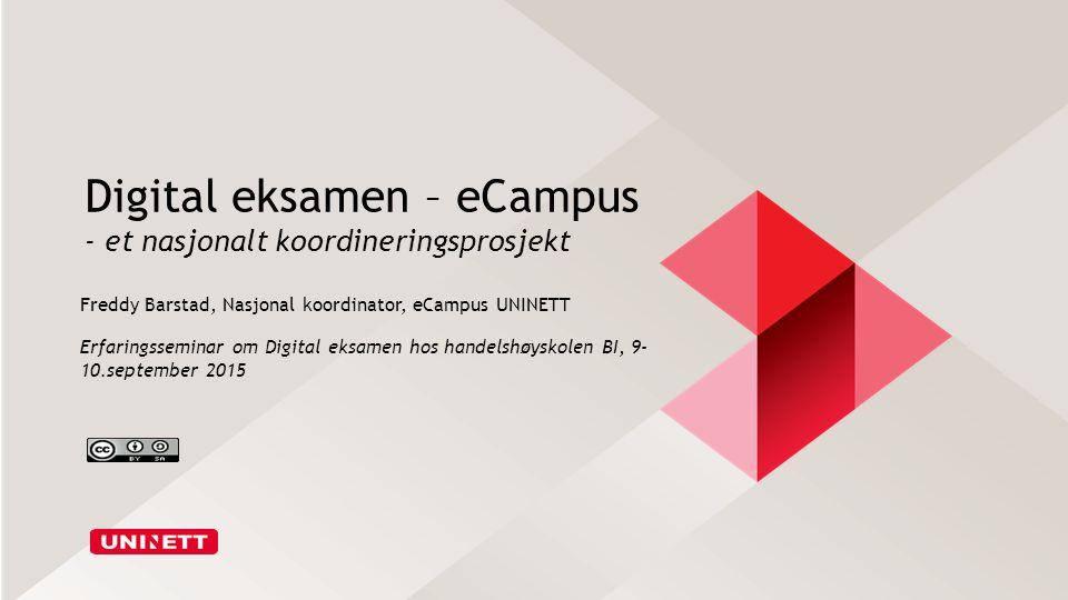 Digital eksamen – eCampus - et nasjonalt koordineringsprosjekt Freddy Barstad, Nasjonal koordinator, eCampus UNINETT Erfaringsseminar om Digital eksamen hos handelshøyskolen BI, 9- 10.september 2015