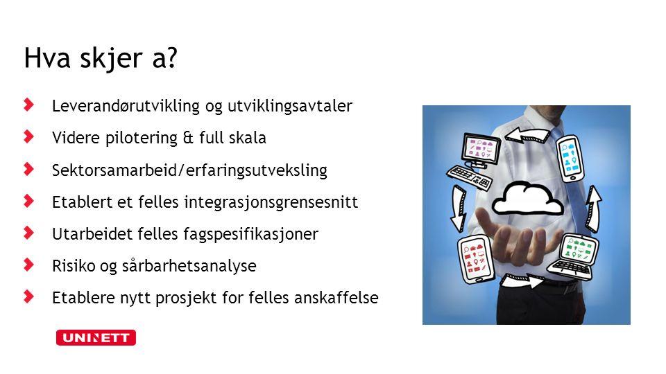 Hva skjer a? Leverandørutvikling og utviklingsavtaler Videre pilotering & full skala Sektorsamarbeid/erfaringsutveksling Etablert et felles integrasjo