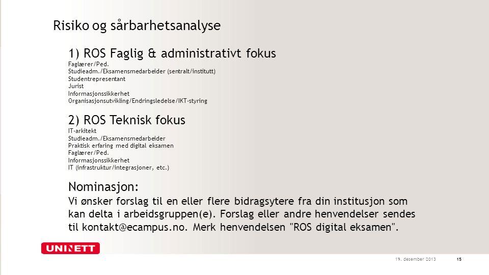 19. desember 201315 1) ROS Faglig & administrativt fokus Faglærer/Ped. Studieadm./Eksamensmedarbeider (sentralt/institutt) Studentrepresentant Jurist