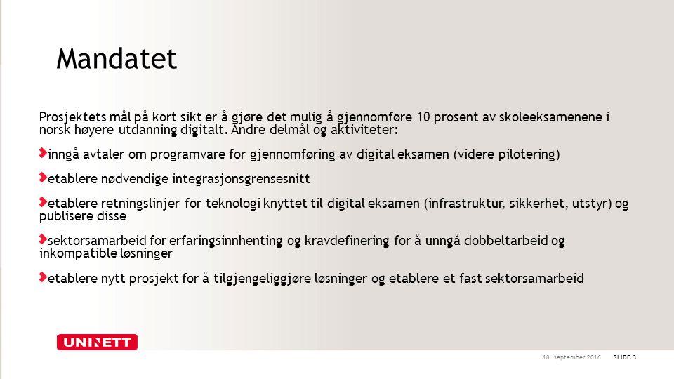 Mandatet Prosjektets mål på kort sikt er å gjøre det mulig å gjennomføre 10 prosent av skoleeksamenene i norsk høyere utdanning digitalt. Andre delmål