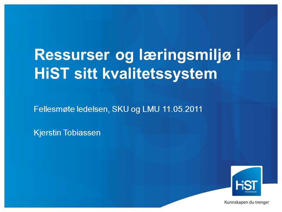 Ressurser og læringsmiljø i HiST sitt kvalitetssystem Fellesmøte ledelsen, SKU og LMU 11.05.2011 Kjerstin Tobiassen