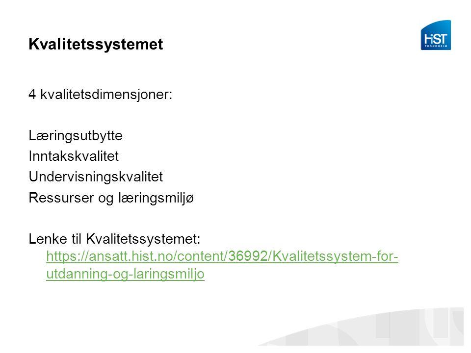 Kvalitetssystemet 4 kvalitetsdimensjoner: Læringsutbytte Inntakskvalitet Undervisningskvalitet Ressurser og læringsmiljø Lenke til Kvalitetssystemet: https://ansatt.hist.no/content/36992/Kvalitetssystem-for- utdanning-og-laringsmiljo https://ansatt.hist.no/content/36992/Kvalitetssystem-for- utdanning-og-laringsmiljo