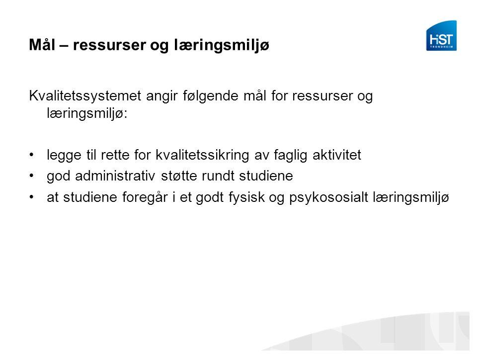 Mål – ressurser og læringsmiljø Kvalitetssystemet angir følgende mål for ressurser og læringsmiljø: legge til rette for kvalitetssikring av faglig akt