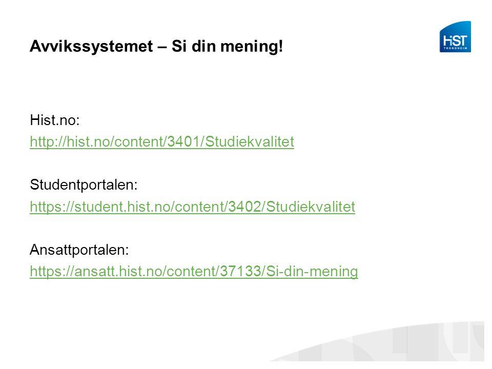Avvikssystemet – Si din mening! Hist.no: http://hist.no/content/3401/Studiekvalitet Studentportalen: https://student.hist.no/content/3402/Studiekvalit