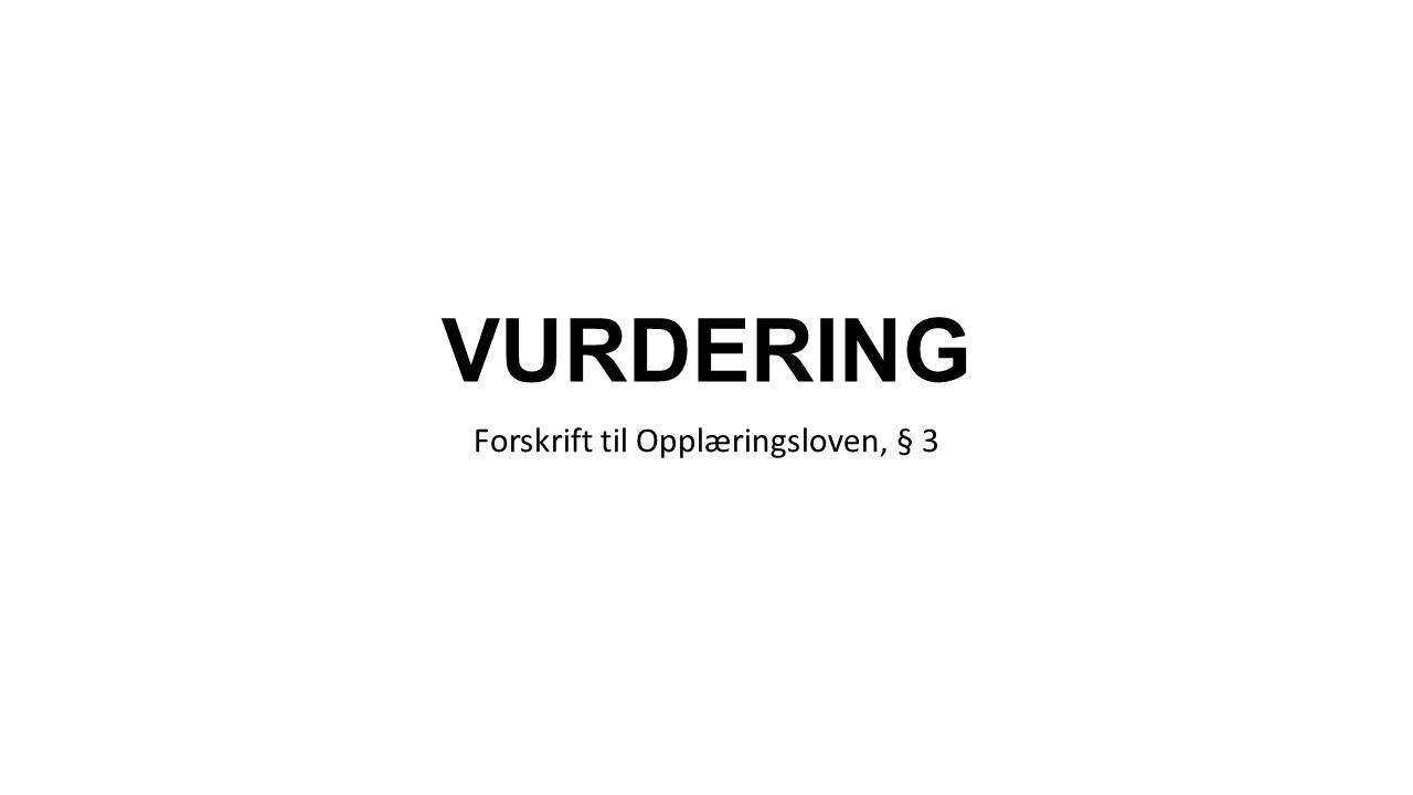 VURDERING Forskrift til Opplæringsloven, § 3