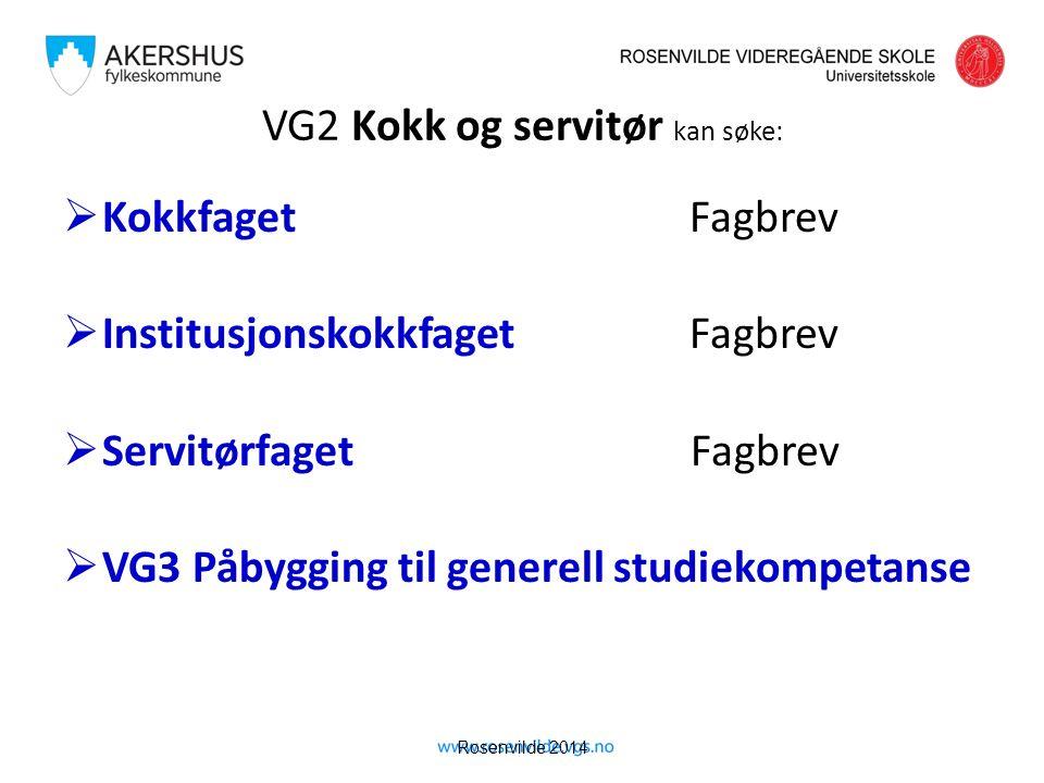 Rosenvilde 2014 VG2 Kokk og servitør kan søke:  KokkfagetFagbrev  InstitusjonskokkfagetFagbrev  Servitørfaget Fagbrev  VG3 Påbygging til generell