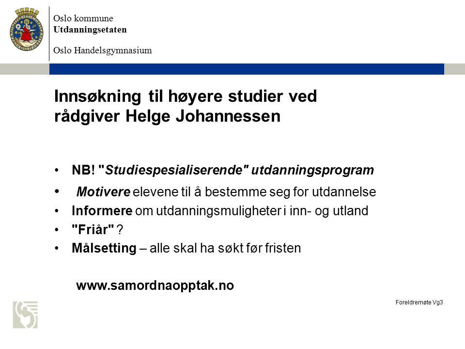 Oslo kommune Utdanningsetaten Oslo Handelsgymnasium Innsøkning til høyere studier ved rådgiver Helge Johannessen NB.