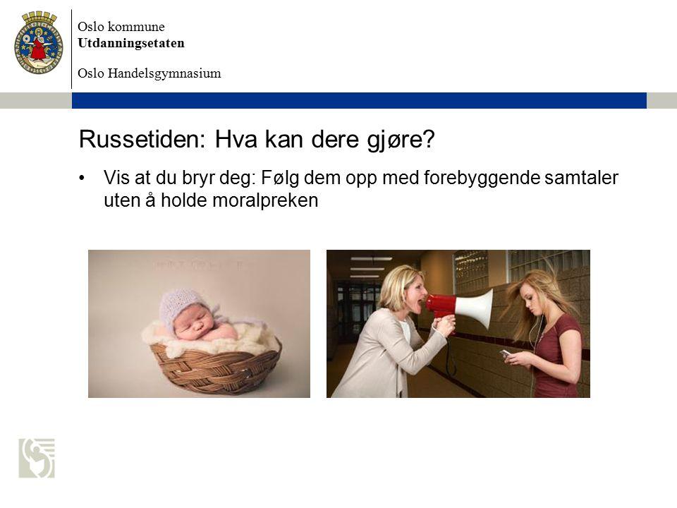 Oslo kommune Utdanningsetaten Oslo Handelsgymnasium Russetiden: Hva kan dere gjøre.