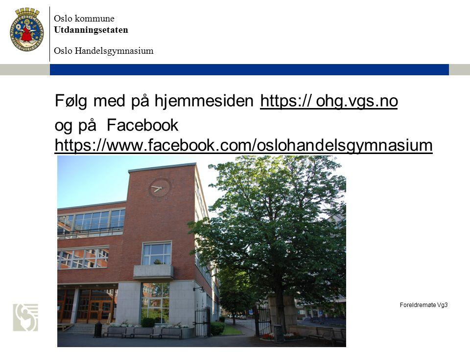 Oslo kommune Utdanningsetaten Oslo Handelsgymnasium Følg med på hjemmesiden https:// ohg.vgs.no og på Facebook https://www.facebook.com/oslohandelsgymnasium Foreldremøte Vg3