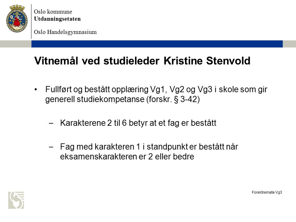 Oslo kommune Utdanningsetaten Oslo Handelsgymnasium Vitnemål ved studieleder Kristine Stenvold Fullført og bestått opplæring Vg1, Vg2 og Vg3 i skole som gir generell studiekompetanse (forskr.