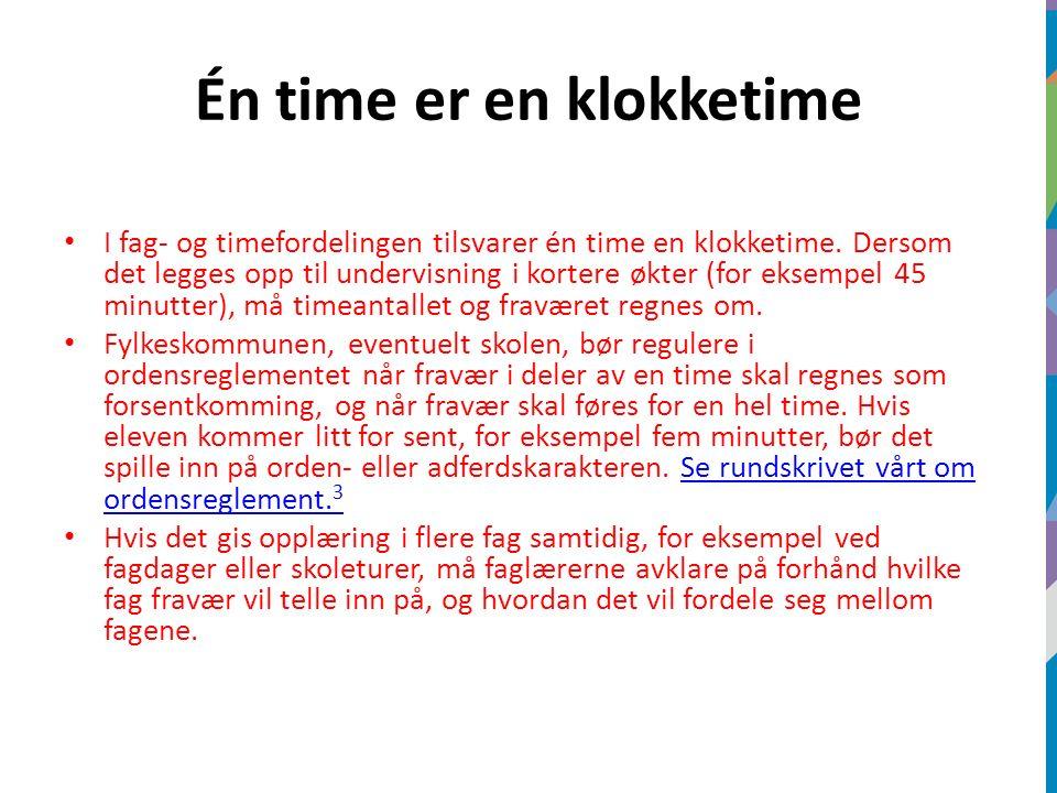 Én time er en klokketime I fag- og timefordelingen tilsvarer én time en klokketime. Dersom det legges opp til undervisning i kortere økter (for eksemp