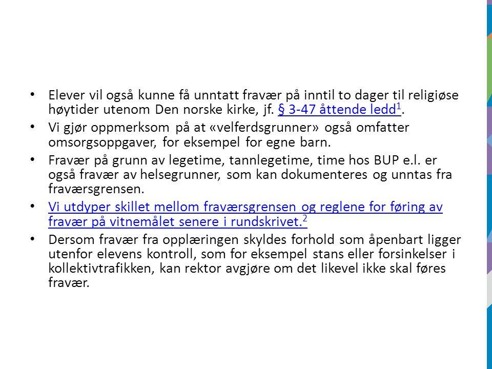 Elever vil også kunne få unntatt fravær på inntil to dager til religiøse høytider utenom Den norske kirke, jf. § 3-47 åttende ledd 1.§ 3-47 åttende le