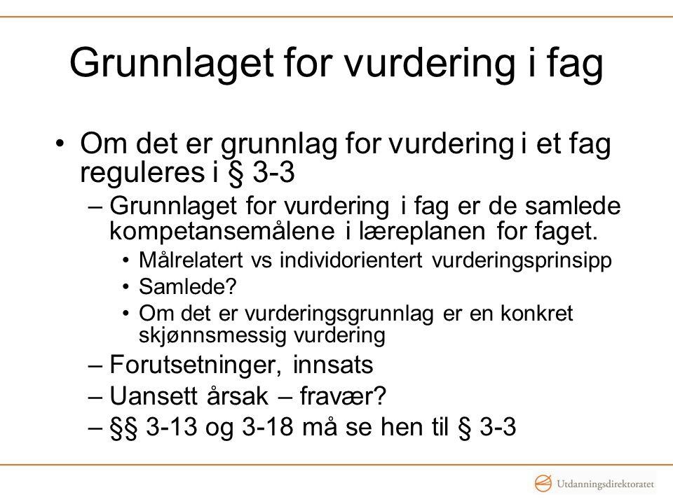 Grunnlaget for vurdering i fag Om det er grunnlag for vurdering i et fag reguleres i § 3-3 –Grunnlaget for vurdering i fag er de samlede kompetansemålene i læreplanen for faget.