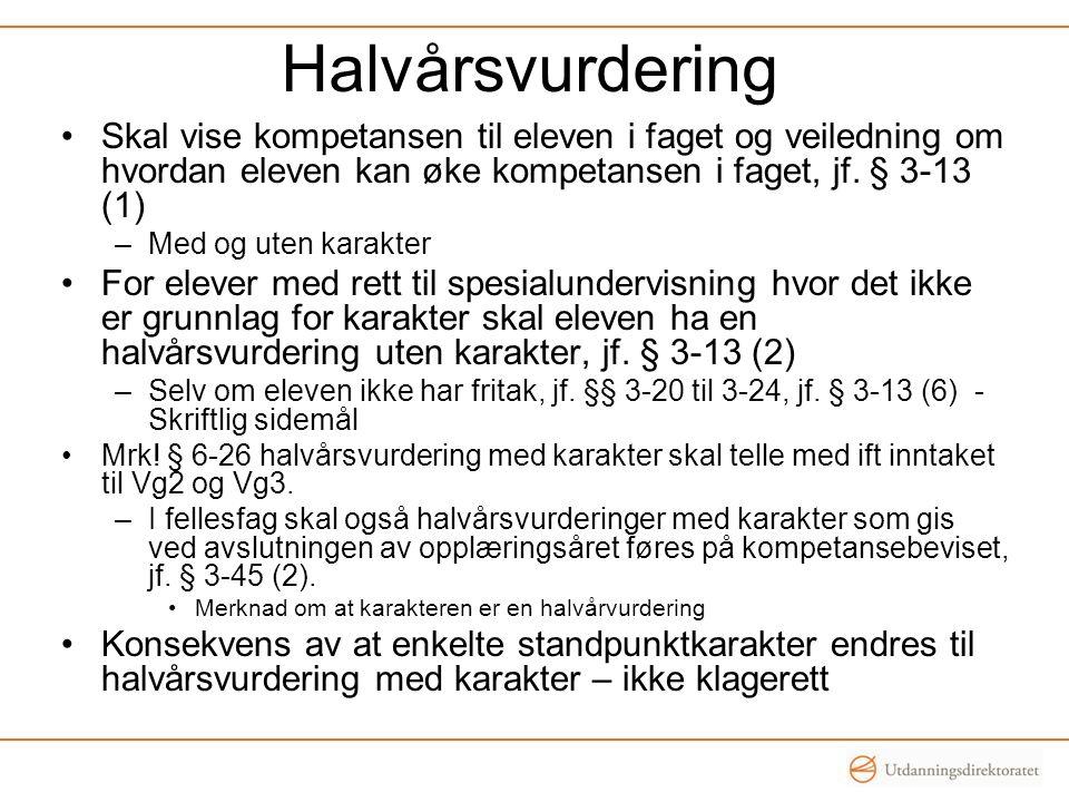 Halvårsvurdering Skal vise kompetansen til eleven i faget og veiledning om hvordan eleven kan øke kompetansen i faget, jf.