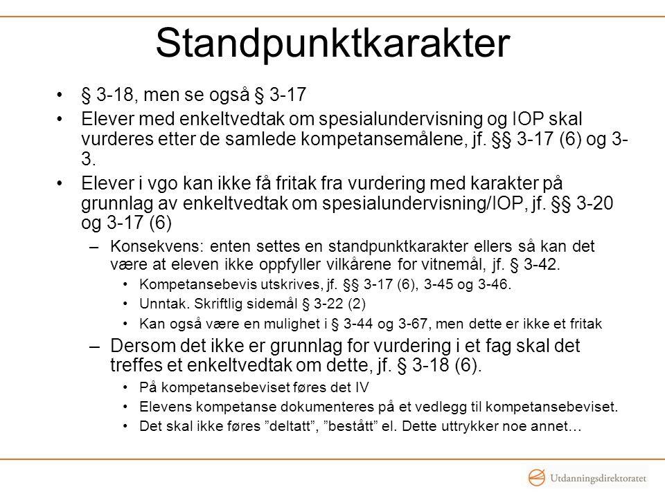 Standpunktkarakter § 3-18, men se også § 3-17 Elever med enkeltvedtak om spesialundervisning og IOP skal vurderes etter de samlede kompetansemålene, jf.