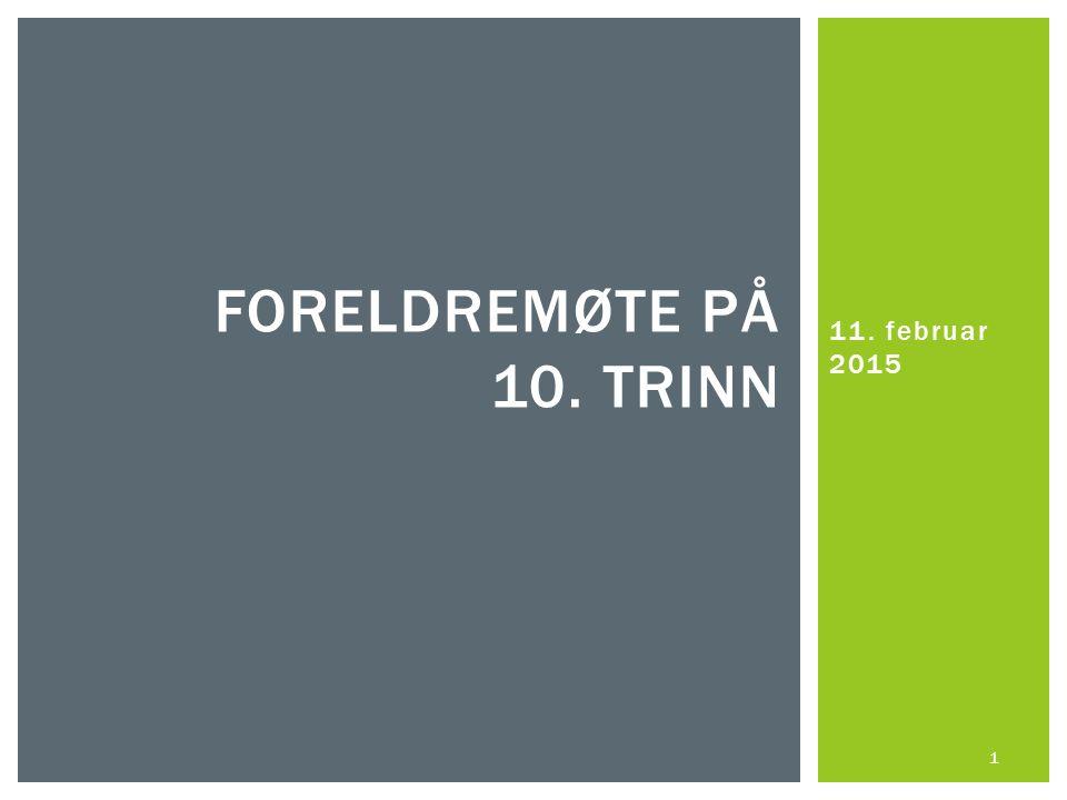 11. februar 2015 FORELDREMØTE PÅ 10. TRINN 1