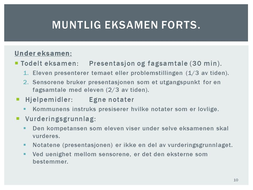Under eksamen:  Todelt eksamen:Presentasjon og fagsamtale (30 min). 1.Eleven presenterer temaet eller problemstillingen (1/3 av tiden). 2.Sensorene b