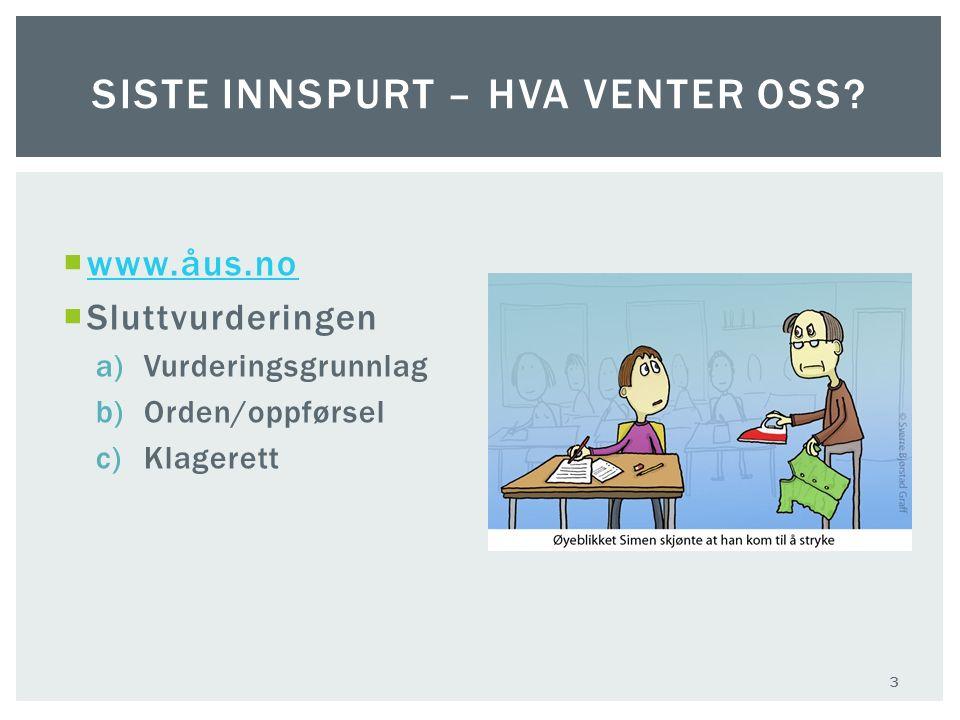  www.åus.no www.åus.no  Sluttvurderingen a)Vurderingsgrunnlag b)Orden/oppførsel c)Klagerett SISTE INNSPURT – HVA VENTER OSS? 3