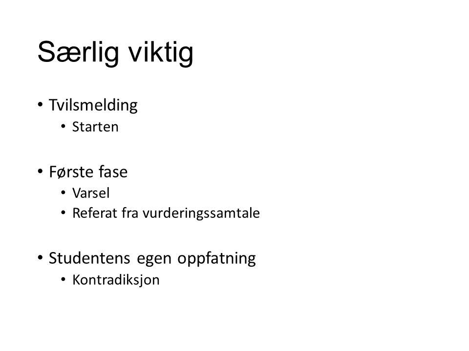Særlig viktig Tvilsmelding Starten Første fase Varsel Referat fra vurderingssamtale Studentens egen oppfatning Kontradiksjon