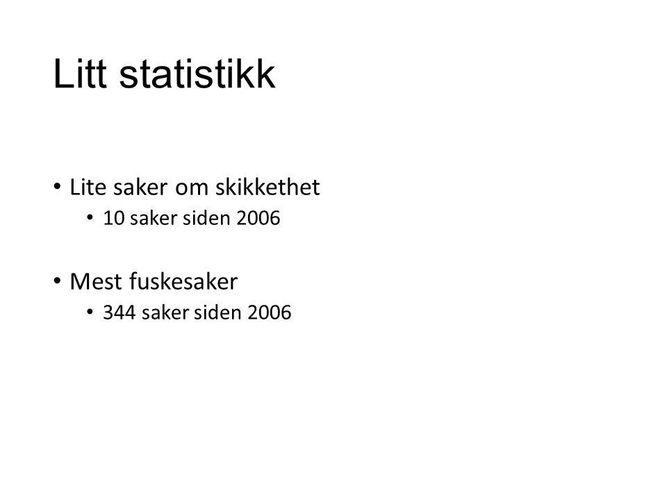 Litt statistikk Lite saker om skikkethet 10 saker siden 2006 Mest fuskesaker 344 saker siden 2006