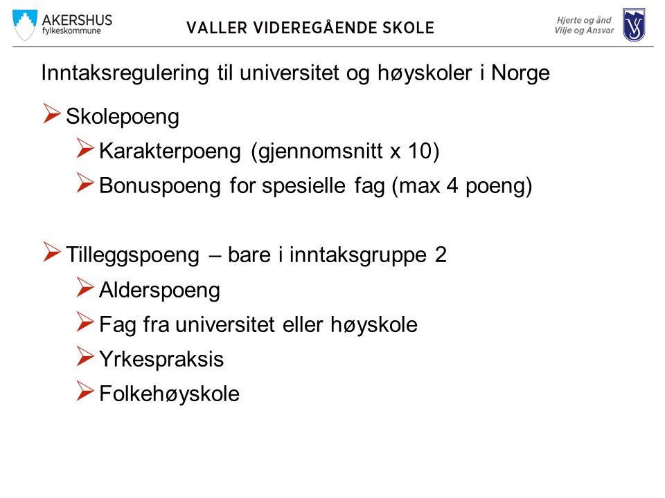 Inntaksregulering til universitet og høyskoler i Norge  Skolepoeng  Karakterpoeng (gjennomsnitt x 10)  Bonuspoeng for spesielle fag (max 4 poeng) 