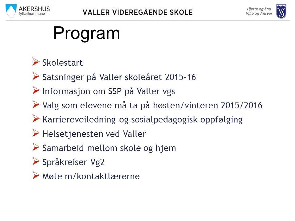  Skolestart  Satsninger på Valler skoleåret 2015-16  Informasjon om SSP på Valler vgs  Valg som elevene må ta på høsten/vinteren 2015/2016  Karri
