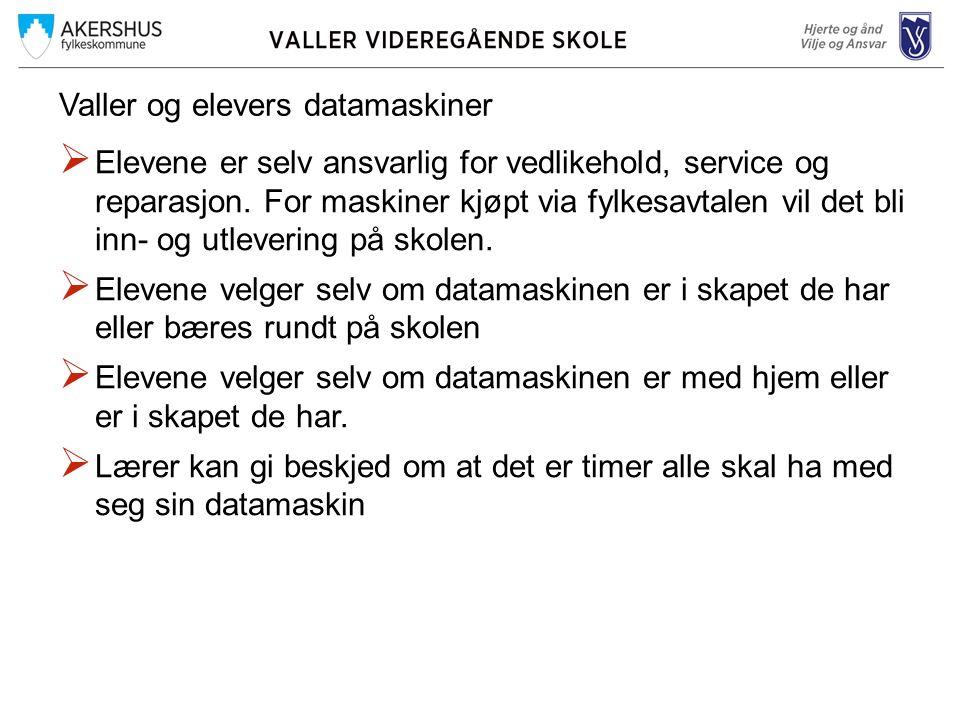 Valler og elevers datamaskiner  Elevene er selv ansvarlig for vedlikehold, service og reparasjon.