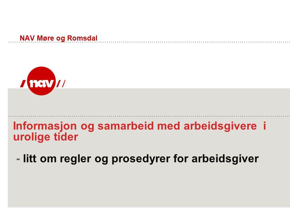 Informasjon og samarbeid med arbeidsgivere i urolige tider - litt om regler og prosedyrer for arbeidsgiver NAV Møre og Romsdal
