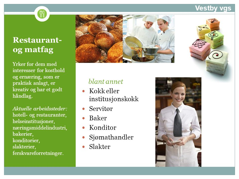 Restaurant- og matfag Yrker for dem med interesser for kosthold og ernæring, som er praktisk anlagt, er kreativ og har et godt håndlag. Aktuelle arbei