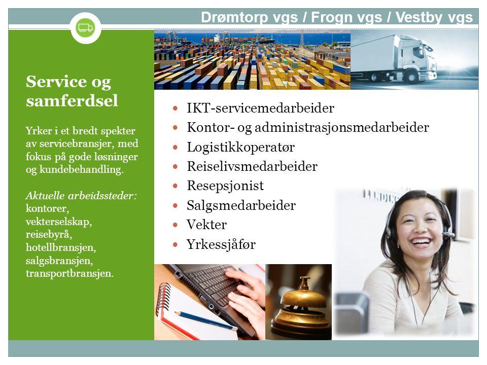 Service og samferdsel Yrker i et bredt spekter av servicebransjer, med fokus på gode løsninger og kundebehandling. Aktuelle arbeidssteder: kontorer, v