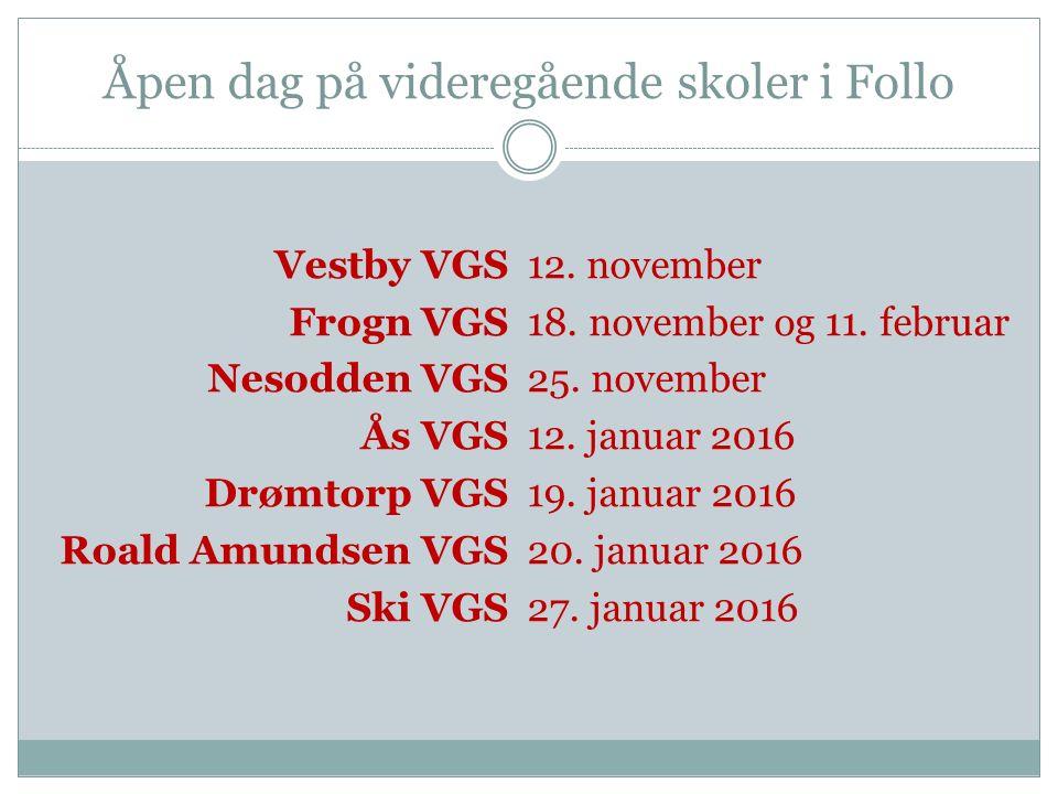 Åpen dag på videregående skoler i Follo Vestby VGS Frogn VGS Nesodden VGS Ås VGS Drømtorp VGS Roald Amundsen VGS Ski VGS 12. november 18. november og