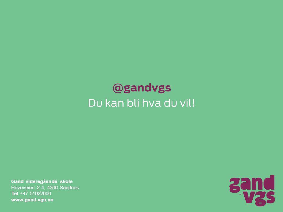 Gand videregående skole Hoveveien 2-4, 4306 Sandnes Tel +47 51922600 www.gand.vgs.no