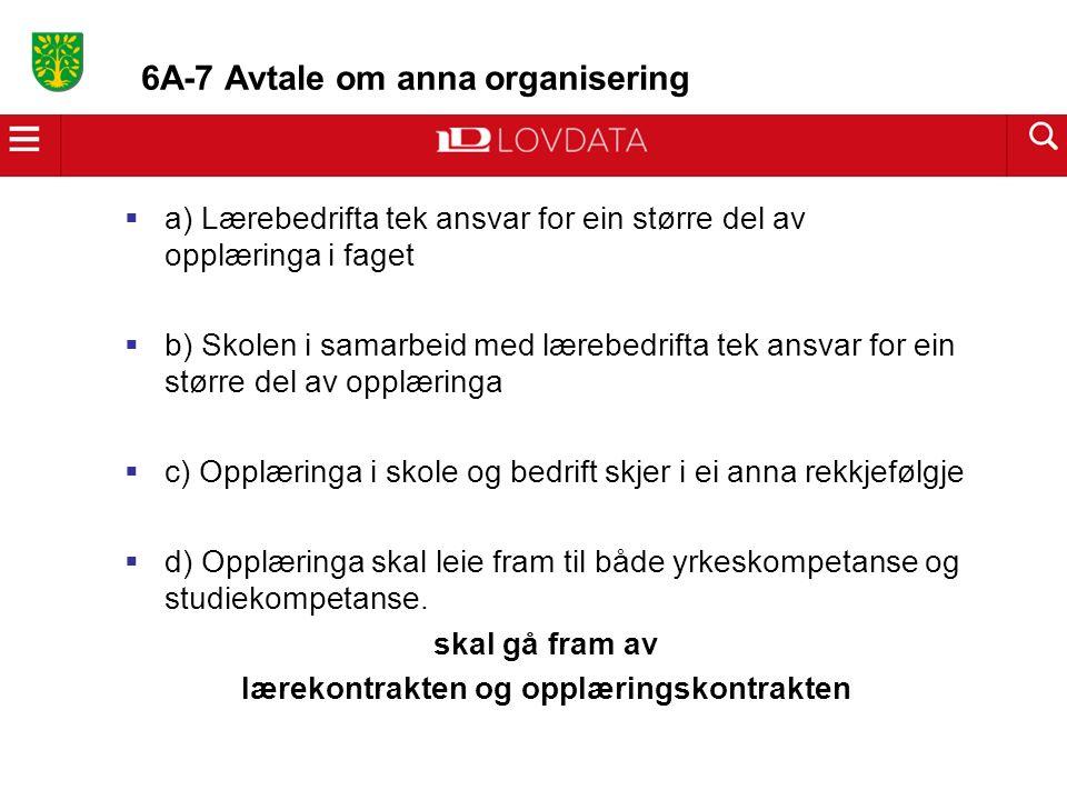 6A-7 Avtale om anna organisering  a) Lærebedrifta tek ansvar for ein større del av opplæringa i faget  b) Skolen i samarbeid med lærebedrifta tek an