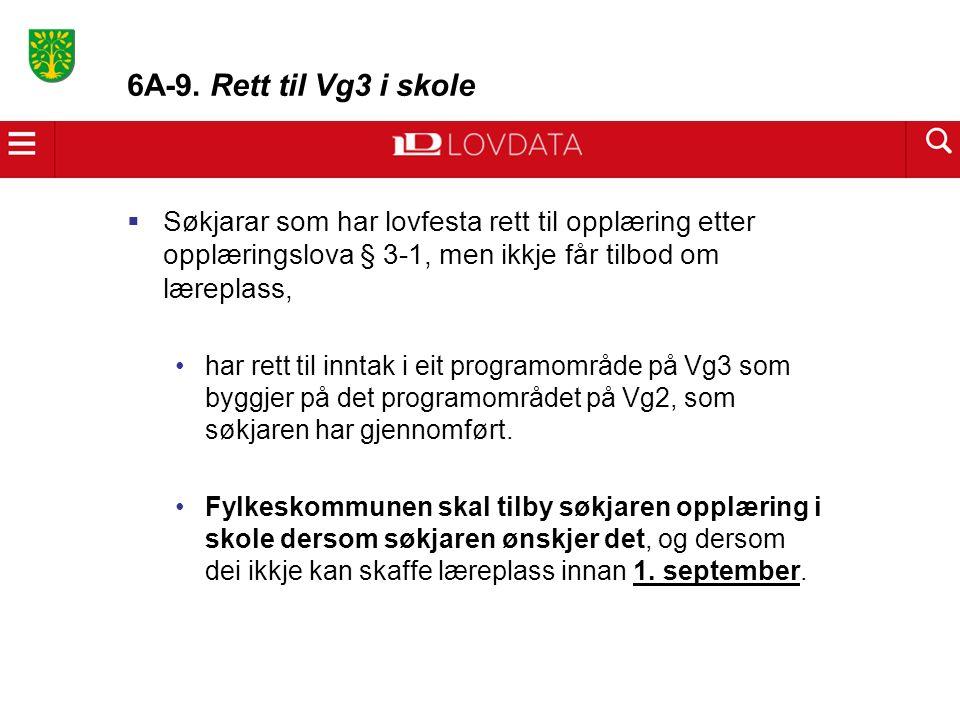 6A-9. Rett til Vg3 i skole  Søkjarar som har lovfesta rett til opplæring etter opplæringslova § 3-1, men ikkje får tilbod om læreplass, har rett til