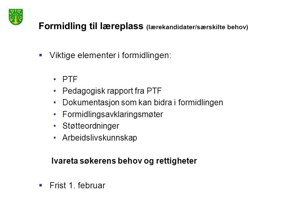 Formidling til læreplass (lærekandidater/særskilte behov)  Viktige elementer i formidlingen: PTF Pedagogisk rapport fra PTF Dokumentasjon som kan bidra i formidlingen Formidlingsavklaringsmøter Støtteordninger Arbeidslivskunnskap Ivareta søkerens behov og rettigheter  Frist 1.
