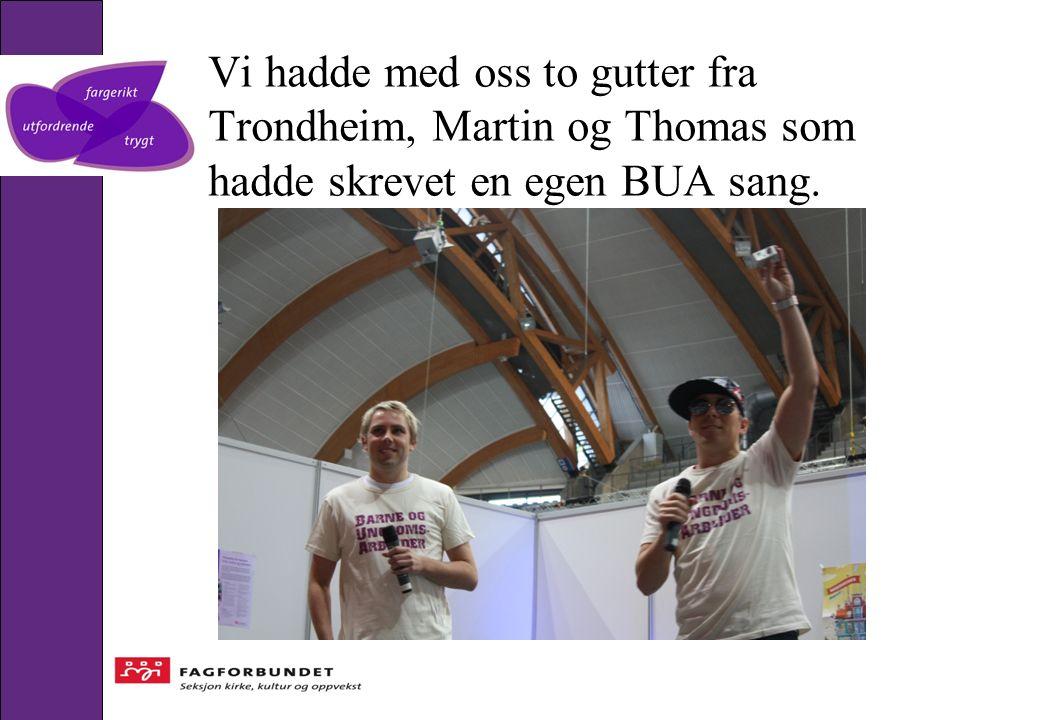 Vi hadde med oss to gutter fra Trondheim, Martin og Thomas som hadde skrevet en egen BUA sang.