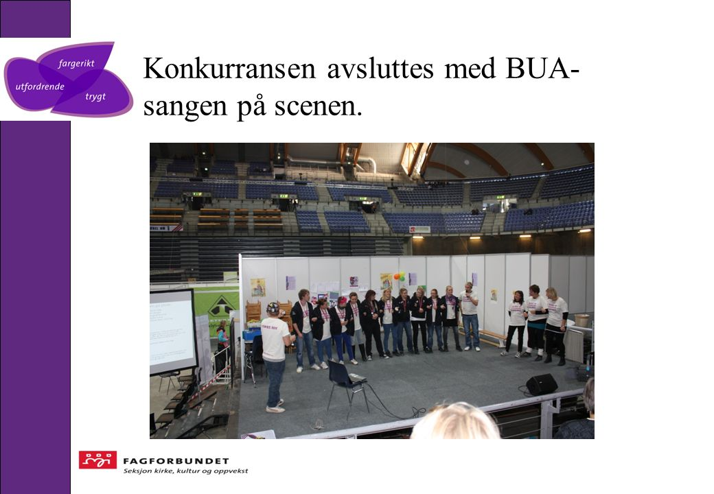 Konkurransen avsluttes med BUA- sangen på scenen.