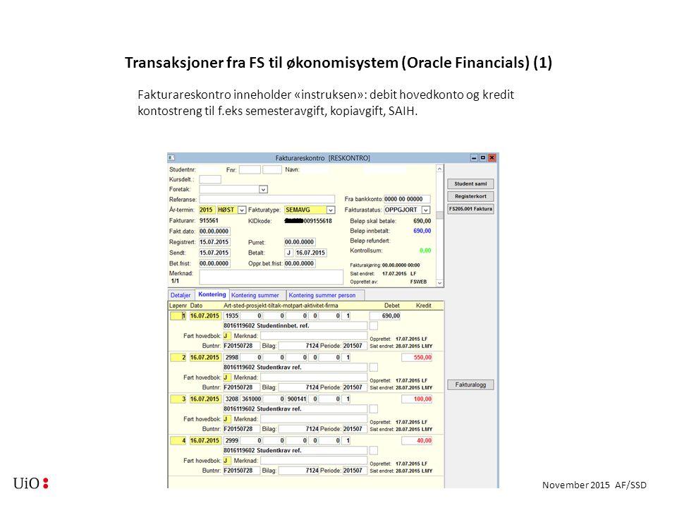 November 2015 AF/SSD Transaksjoner fra FS til økonomisystem (Oracle Financials) (1) Fakturareskontro inneholder «instruksen»: debit hovedkonto og kredit kontostreng til f.eks semesteravgift, kopiavgift, SAIH.