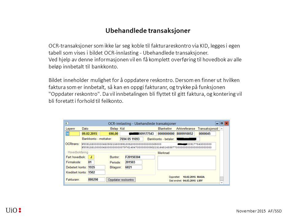 November 2015 AF/SSD Ubehandlede transaksjoner OCR-transaksjoner som ikke lar seg koble til fakturareskontro via KID, legges i egen tabell som vises i bildet OCR-innlasting - Ubehandlede transaksjoner.