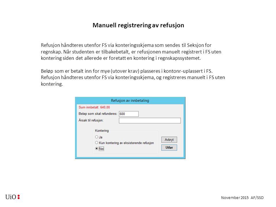November 2015 AF/SSD Manuell registrering av refusjon Refusjon håndteres utenfor FS via konteringsskjema som sendes til Seksjon for regnskap.