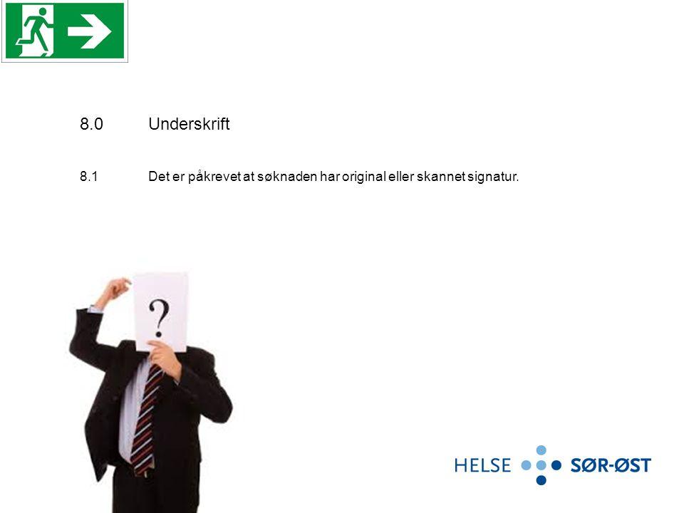8.0Underskrift 8.1Det er påkrevet at søknaden har original eller skannet signatur.