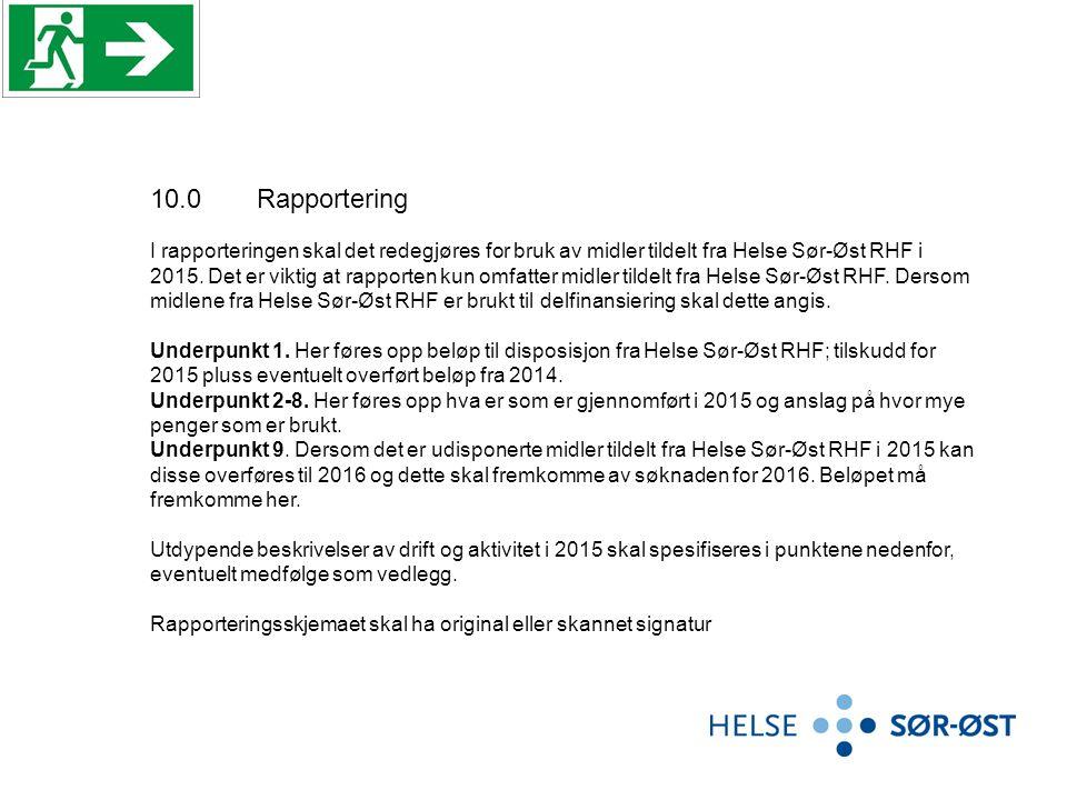 I rapporteringen skal det redegjøres for bruk av midler tildelt fra Helse Sør-Øst RHF i 2015. Det er viktig at rapporten kun omfatter midler tildelt f