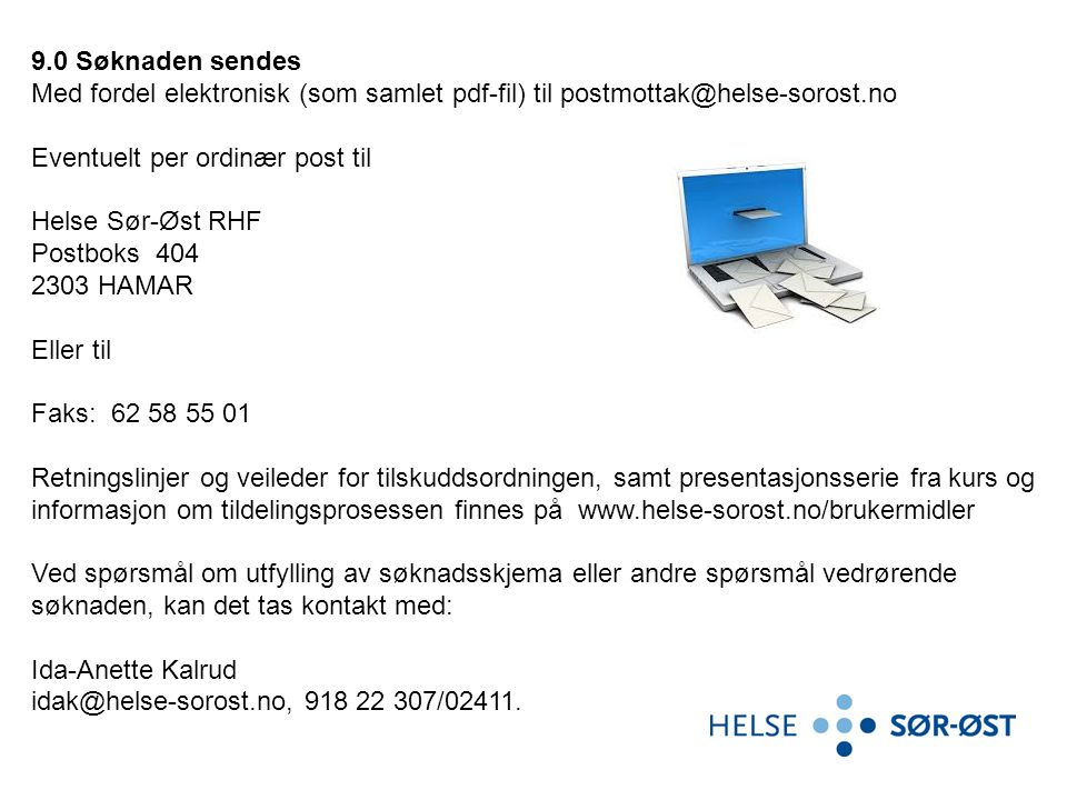 9.0 Søknaden sendes Med fordel elektronisk (som samlet pdf-fil) til postmottak@helse-sorost.no Eventuelt per ordinær post til Helse Sør-Øst RHF Postbo