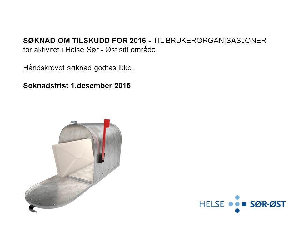 SØKNAD OM TILSKUDD FOR 2016 - TIL BRUKERORGANISASJONER for aktivitet i Helse Sør - Øst sitt område Håndskrevet søknad godtas ikke. Søknadsfrist 1.dese