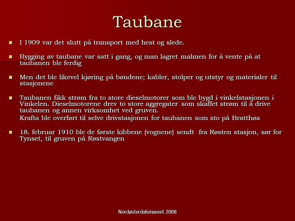 Nordøsterdalsmuseet 2008 Taubane I 1909 var det slutt på transport med hest og slede. I 1909 var det slutt på transport med hest og slede. Bygging av