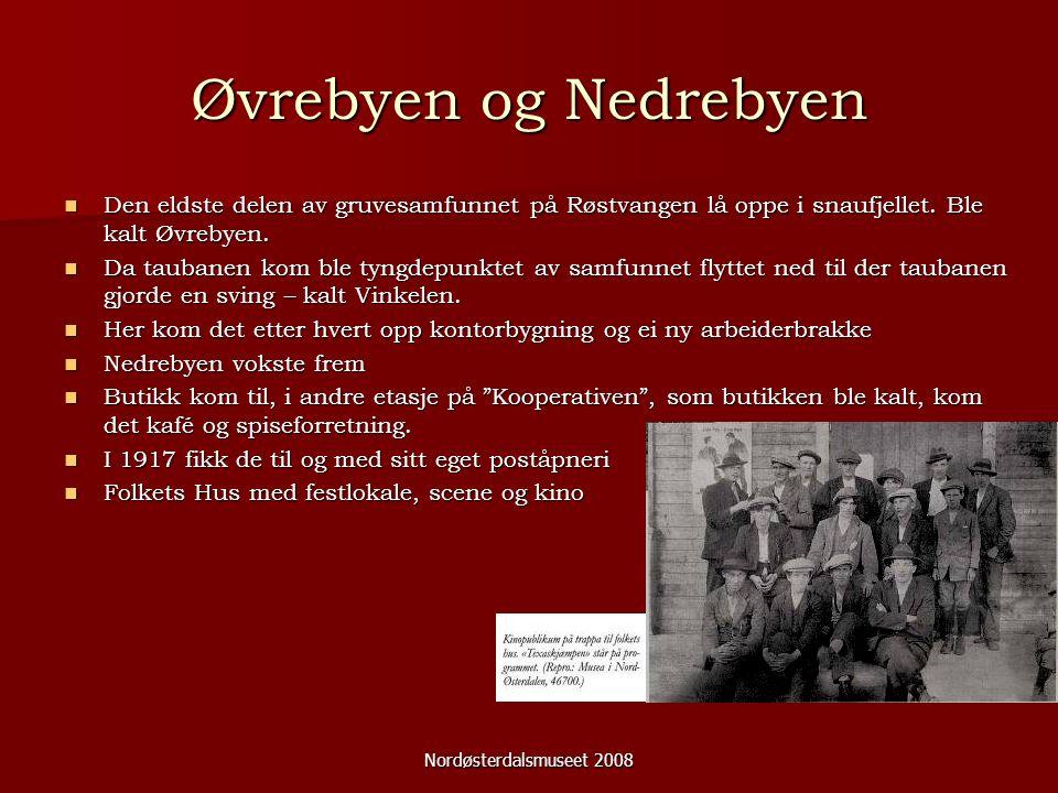 Øvrebyen og Nedrebyen Den eldste delen av gruvesamfunnet på Røstvangen lå oppe i snaufjellet. Ble kalt Øvrebyen. Den eldste delen av gruvesamfunnet på
