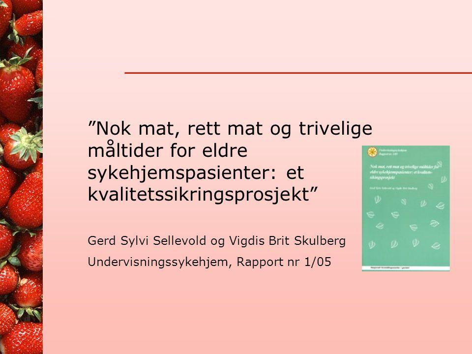 Nok mat, rett mat og trivelige måltider for eldre sykehjemspasienter: et kvalitetssikringsprosjekt Gerd Sylvi Sellevold og Vigdis Brit Skulberg Undervisningssykehjem, Rapport nr 1/05
